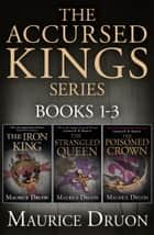 The Accursed Kings Series Books 1-3: The Iron King, The Strangled Queen, The Poisoned Crown ebook by Maurice Druon
