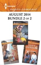 Harlequin Superromance August 2014 - Bundle 2 of 2 - The Reasons to Stay\Rodeo Dreams\The Firefighter's Appeal ebook by Laura Drake, Sarah M. Anderson, Elizabeth Otto