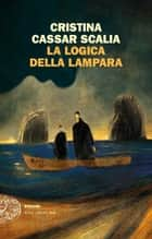 La logica della lampara eBook by Cristina Cassar Scalia