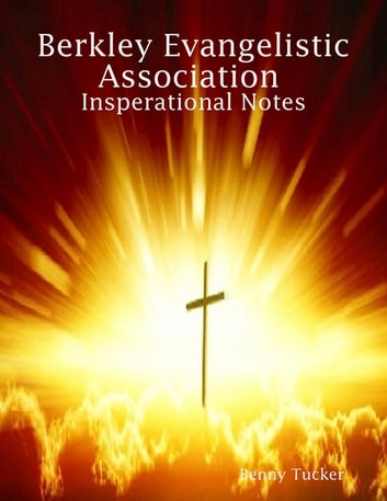 Berkley Evangelistic Association Insperational Notes ebook by Benny Tucker