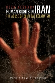 Human Rights in Iran - The Abuse of Cultural Relativism ebook by Reza Afshari
