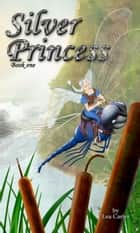 Silver Princess (Bk 1) - Silver Sagas ebook by Lea Carter