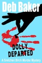 Dolly Departed: A Gretchen Birch Mystery ebook by Deb Baker