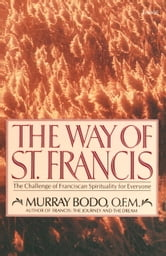 The Way of St. Francis - The Challenge of Franciscan Spirituality for Everyone ebook by Murray Bodo