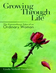 Growing Through Life: The Extraordinary Tales of an Ordinary Woman ebook by Linda Niehoff Davidson