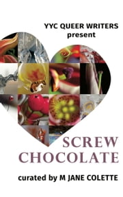Screw Chocolate - 14 Queer Valentines to Get You Through February 14 ebook by M. Jane Colette, Jennifer Weihmann, Dallas Barnes,...