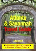 Atlanta & Savannah Travel Guide - Attractions, Eating, Drinking, Shopping & Places To Stay ebook by Adam Holt