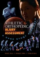 Athletic and Orthopedic Injury Assessment - A Case Study Approach ebook by David C. C Berry, Michael G. Miller, Leisha M. Berry