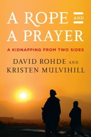 A Rope and a Prayer - The Story of a Kidnapping ebook by David Rohde,Kristen Mulvihill