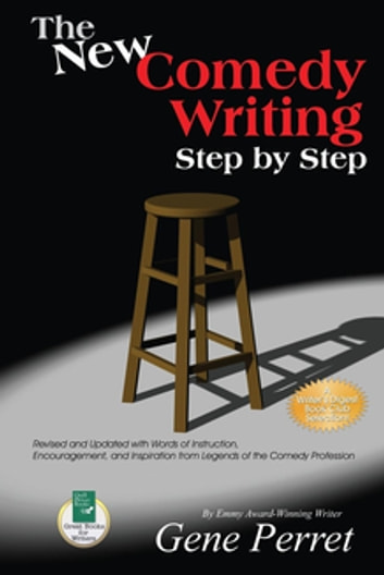 The New Comedy Writing Step by Step - Revised and Updated with Words of Instruction, Encouragement, and Inspiration from Legends of the Comedy Profession ebook by Gene Perret