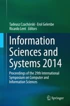 Information Sciences and Systems 2014 - Proceedings of the 29th International Symposium on Computer and Information Sciences ebook by Tadeusz Czachórski, Ricardo Lent, Erol Gelenbe