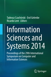 Information Sciences and Systems 2014 - Proceedings of the 29th International Symposium on Computer and Information Sciences ebook by Tadeusz Czachórski,E. Gelenbe,Ricardo Lent