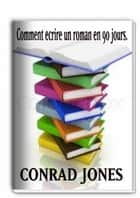 Comment écrire un roman en 90 jours? ebook by Conrad Jones