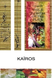 VOILÀ! FLOWERS ON THE PLATE ebook by Kaïros Kaïros,Marie Andrée Dubois