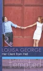 Her Client from Hell (Mills & Boon Modern Tempted) ebook by Louisa George