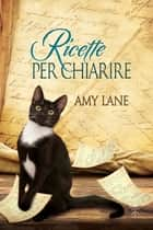 Ricette per chiarire ebook by Amy Lane, Martina Nealli
