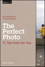 The Perfect Photo - 71 Tips from the Top ebook by Elin Rantakrans,Tobias Hagberg