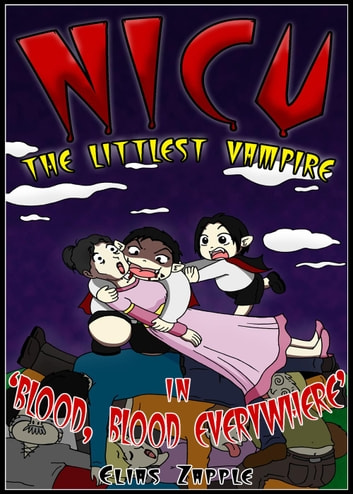 Blood, Blood Everywhere - Nicu - The Littlest Vampire, #3 ebook by Elias Zapple