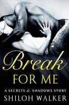 Break For Me - A Secrets & Shadows Story ebook by
