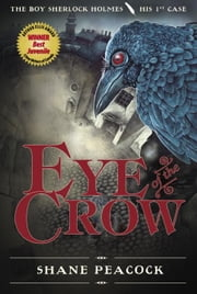 Eye of the Crow - The Boy Sherlock Holmes, His 1st Case ebook by Shane Peacock