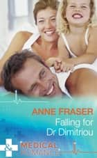 Falling For Dr Dimitriou (Mills & Boon Medical) eBook by Anne Fraser