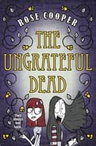 The Ungrateful Dead ebook by Rose Cooper