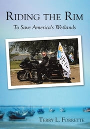 Riding the Rim - To Save America's Wetlands ebook by Terry L. Forrette