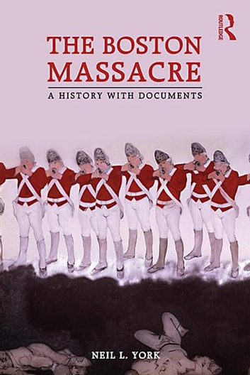 The Boston Massacre - A History with Documents ebook by Neil L. York