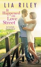 It Happened on Love Street ebook by Lia Riley