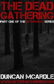 The Dead Gathering - Part one of the Aftermath series ebook by Duncan McArdle