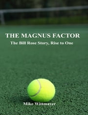 The Magnus Factor: The Bill Rose Story, Rise to One ebook by Mike Wittmayer