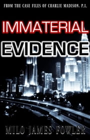 Immaterial Evidence ebook by Milo James Fowler