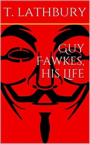 Guy Fawkes, his life