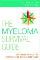 The Myeloma Survival Guide ebook by Jim Tamkin, MD, FACP, FACE,Dave Visel