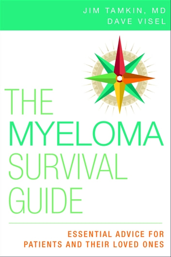 The Myeloma Survival Guide - Essential Advice for Patients and Their Loved Ones ebook by Jim Tamkin, MD, FACP, FACE,Dave Visel