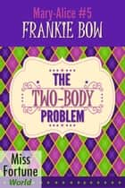 The Two-Body Problem - Miss Fortune World: The Mary-Alice Files, #5 ebook by Frankie Bow