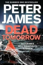 Dead Tomorrow: A Roy Grace Novel 5 ebook by Peter James