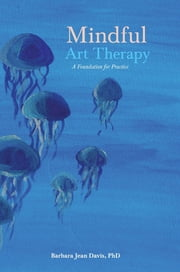 Mindful Art Therapy - A Foundation for Practice ebook by Barbara Jean Davis