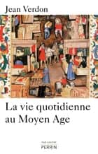 La vie quotidienne au Moyen Age ebook by Jean VERDON