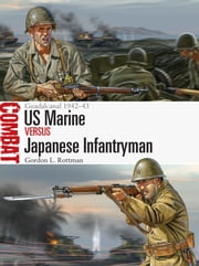 US Marine vs Japanese Infantryman - Guadalcanal 1942?43 ebook by Gordon L. Rottman,Johnny Shumate