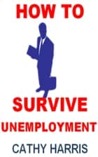 How To Survive Unemployment [Article] ebook by Cathy Harris