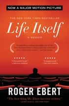 Life Itself - A Memoir ebook by Roger Ebert