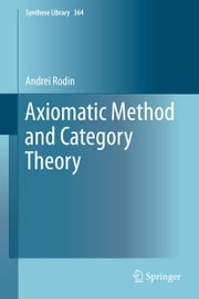 Axiomatic Method and Category Theory ebook by Andrei Rodin