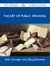 The Art of Public Speaking - The Original Classic Edition ebook by Esenwein Dale