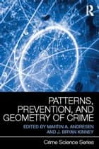 Patterns, Prevention, and Geometry of Crime ebook by Martin A. Andresen, J. Bryan Kinney