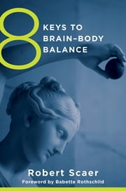 8 Keys to Brain-Body Balance (8 Keys to Mental Health) ebook by Robert Scaer