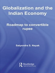 Globalization and the Indian Economy - Roadmap to a Convertible Rupee ebook by Satyendra S. Nayak