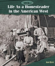 Life As a Homesteader in the American West ebook by Byers, Ann