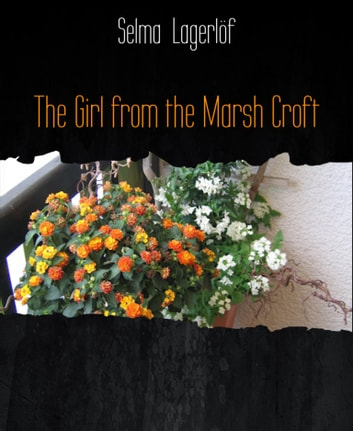 The Girl from the Marsh Croft ebook by Selma Lagerlöf