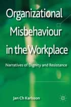 Organizational Misbehaviour in the Workplace ebook by Jan Ch Karlsson